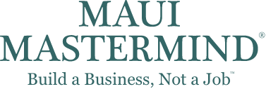 Maui Mastermind - Build a Business, Not a Job